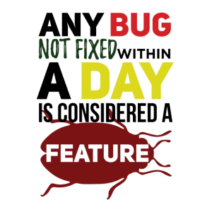 Every bug becomes a feature