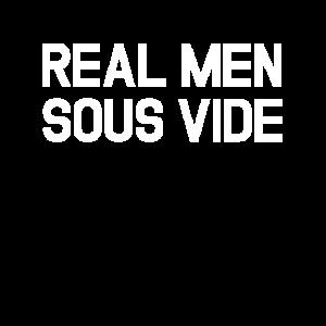 Real Men Sous Vide - Kochen Chef Küche Geschenk