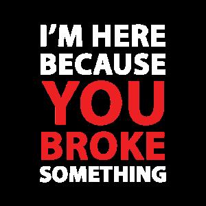 Ich bin hier, weil du gebrochen hast. Ich bin hier, weil du es bist