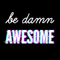 Sei grossartig / be damn awesome