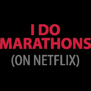 I do marathons on netflix