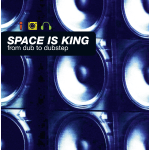 Space Is King (from Dub to Dupstep)