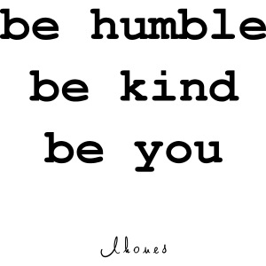 be humble be kind be you
