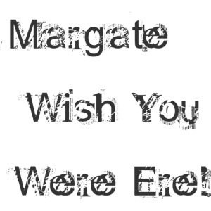 Margate wish you were ere!