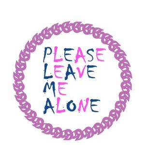 please leave me alone