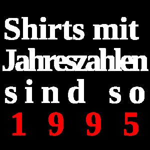 Shirts mit Jahreszahlen sind so 1995.