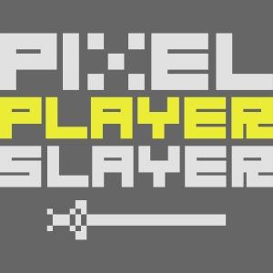 PIXEL PLAYER SLAYER