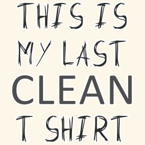 This is my last clean t-shirt