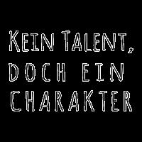 Kein Talent doch ein Charakter (b)