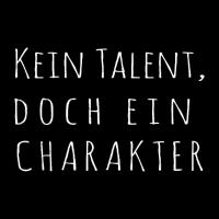 Kein Talent doch ein Charakter (w)