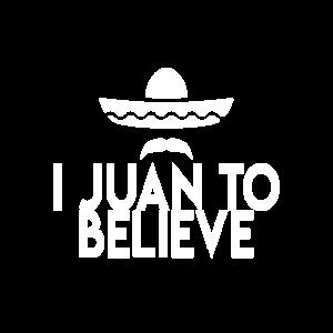 I Juan to Believe Geschenkidee Lifestyle Lustig