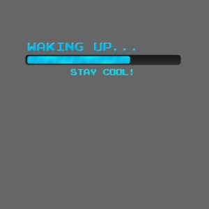 Waking up - Stay cool !