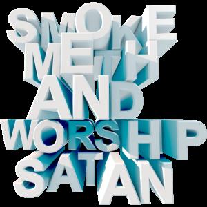 Smoke Meth and Worship Satan