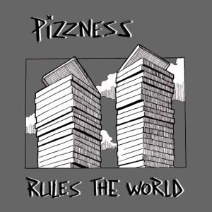 pizzness rules the world