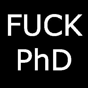 Fuck PhD