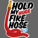 Hold my fire hose comic style vintage
