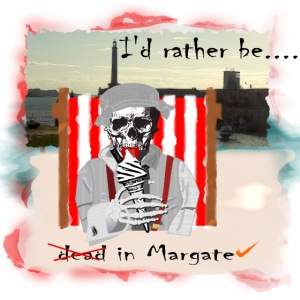 I'd rather be in Margate