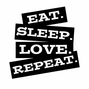 Eat. Sleep. Love. Repeat.