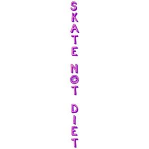 SKATE NOT DIET