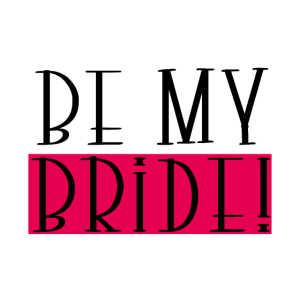 BE MY BRIDE!
