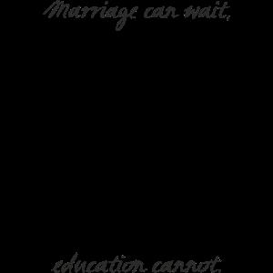 Die Ehe kann warten, Bildung kann nicht.
