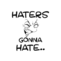 Haters gonna hate..