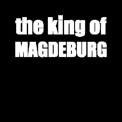 Magdeburg - Magdeburg Sachsen-Anhalt - fun,the king,Sachsen-Anhalt,Magdeburg,Ehre,beste Stadt,cooles Motiv,Stolz,könig,witzige Sprüche,Deutschland,the king of,Lustige Sprüche,Coole Sprüche,Geschenkidee,Weihnachten,König von Deutschland,Schatz,Gott,Hauptstadt,king,König von Magdeburg,majestät,Geschenk