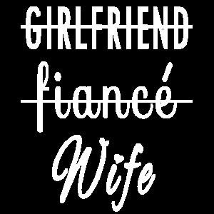 Girlfriend - Fiancé - Wife - Hochzeit/Junggesellin