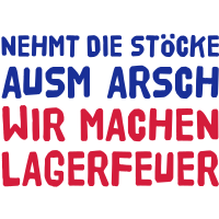 Nehmt die Stöcke ausm Arsch wir machen Lagerfeuer, Sprüche, Humor, Studenten, Stock im Arsch, Spießer, Bonzen, www.eushirt.com