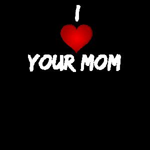 I love your mom lustig frech deine Mutter shirt