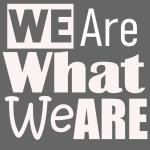 We Are what we are - wir sind, wer wir sind