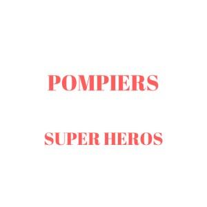 Fiers de nos POMPIERS tous des SUPER HEROS