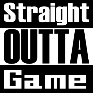 Straight OUTTA Game