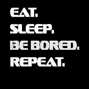 EAT SLEEP REPEAT SHIRT gegen Langeweile - be bored