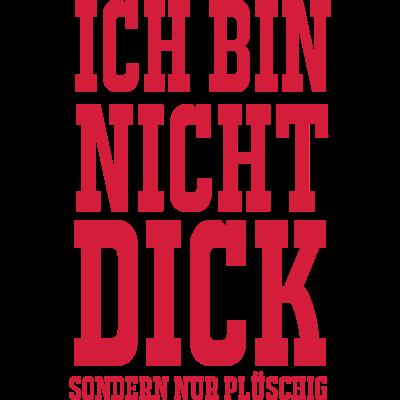 Ich bin nicht dick - Der Kultspruch für alle die, die Spaß im Leben haben! Mach dein T-Shirt bunter und gehe lustig durchs Leben!!! - szene,groß,Spruch,SpaßFun,Spass,Sosshirts,Rot,Plüschig,Nicht,Lustig,Leben,Kult,Ich,Dicker,Dick