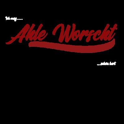 Ahle Worscht - Zeig wer Du bist und was DU isst! Und natürlich wo Du herkommst! - Ahle,vater,Norhessen,mann,Wurst,Hessen,geburt,Alte,Geschenk,Worscht