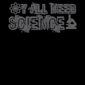 Y ALL NEED SCIENCE Tee-Shirt Geschenkidee Geschenk