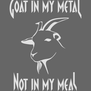 Goat in my metal not in my meal, white