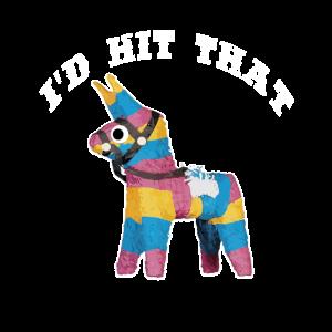 I'd Hit That Pinata T-Shirt Cinco de Mayo Party Sh