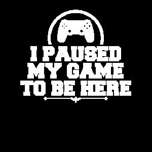 Ich habe mein Spiel pausiert um hier zu sein!