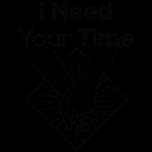 I need your Time Hände halten