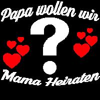 Papa wollen wir Mama Heiraten? Shirt Heiratsantrag