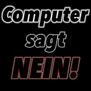 Computer sagt Nein!