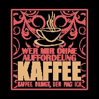 Kaffee / Wer mir ohne Aufforderung Kaffee bringt..