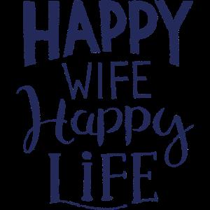 Happy Wife happy life Spruch Ehefrau