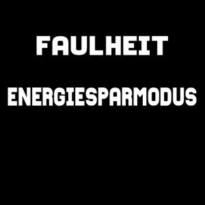 Faulheit - Energiesparmodus - Spruch
