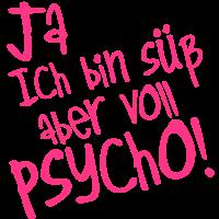 Ja ich bin süß aber voll psycho, süß, Psychopathinen, Sprüche, Humor, Psychologie, cute, www.eushirt.com