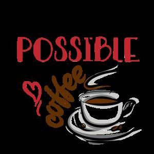 Alle Dinge sind mit Kaffee möglich