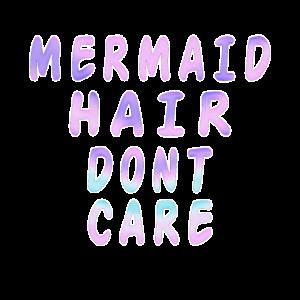 Mermaid haire dont care Meerjungfrauen Einhörner