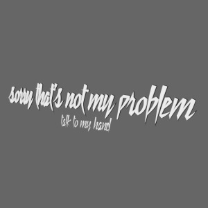 sorry that's not my problem